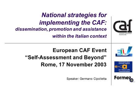 "National strategies for implementing the CAF: dissemination, promotion and assistance within the Italian context European CAF Event ""Self-Assessment and."