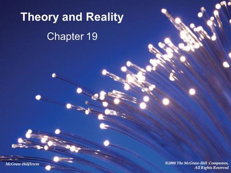 McGraw-Hill/Irwin ©2008 The McGraw-Hill Companies, All Rights Reserved Theory and Reality Chapter 19.