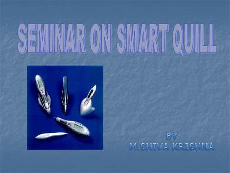 CONTENTS Introduction Introduction Definition Definition Components required Components required Working of smart quill Working of smart quill Technical.