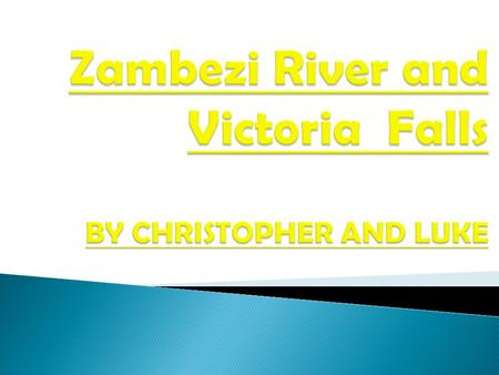 This is the beautiful Zambezi River! This is the amazing Victoria Falls!