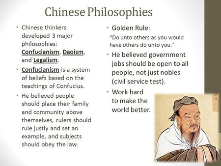 Chinese Philosophies Chinese thinkers developed 3 major philosophies: Confucianism, Daoism, and Legalism. Confucianism is a system of beliefs based on.