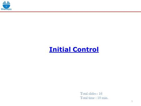 Initial Control 1 Total slides : 16 Total time : 10 min.
