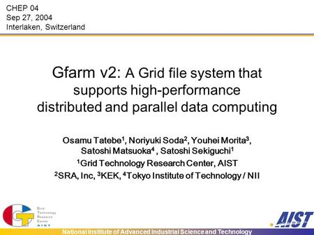 National Institute of Advanced Industrial Science and Technology Gfarm v2: A Grid file system that supports high-performance distributed and parallel data.