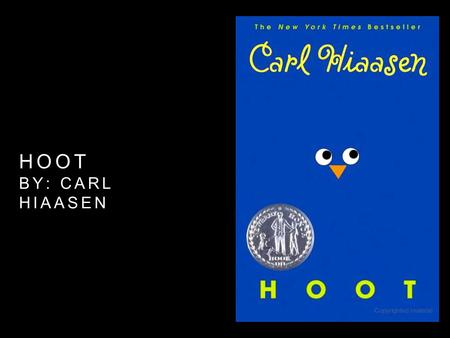HOOT BY: CARL HIAASEN. MAIN CHARACTERS Roy Eberhardt: new middle school student, moves a lot because of dad's job, gets picked on by school bully, smart.