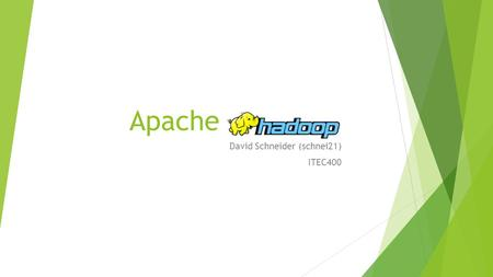 Apache David Schneider (schnei21) ITEC400. What is Hadoop? Distributed Computing Open Source Reliable Scalable Fun Facts What is a Hadoop? Hadoop was.