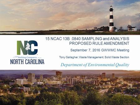Department of Environmental Quality September 7, 2016 GWWMC Meeting 15 NCAC 13B.0840 SAMPLING and ANALYSIS PROPOSED RULE AMENDMENT Tony Gallagher, Waste.