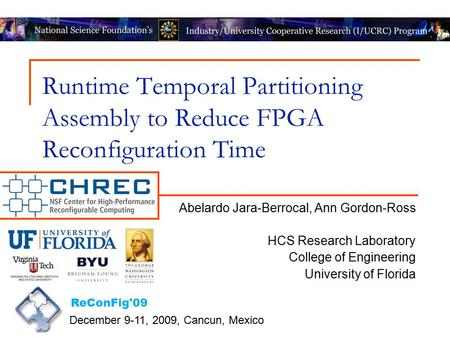 Runtime Temporal Partitioning Assembly to Reduce FPGA Reconfiguration Time Abelardo Jara-Berrocal, Ann Gordon-Ross HCS Research Laboratory College of Engineering.