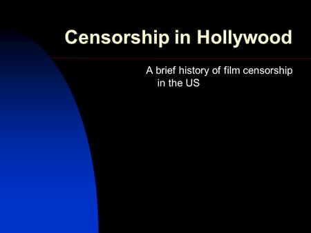 Censorship in Hollywood A brief history of film censorship in the US.