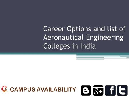 Career Options and list of Aeronautical Engineering Colleges in India CAMPUS AVAILABILITY.