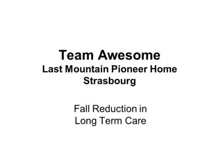 Team Awesome Last Mountain Pioneer Home Strasbourg Fall Reduction in Long Term Care.