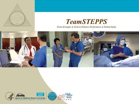 TeamSTEPPS Team Strategies & Tools to Enhance Performance & Patient Safety.