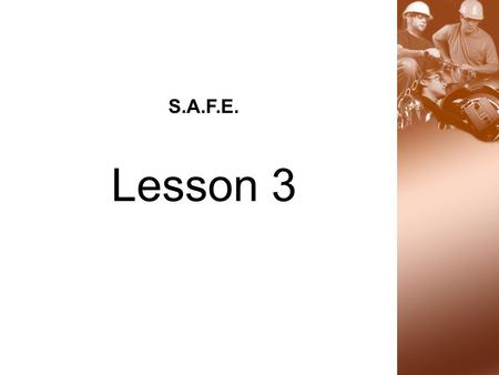 S.A.F.E. Lesson 3. S.A.F.E. Strategy  Spot the Hazard  Assess the Risk  Find a Safer Way  Everyday 2 Lesson 3 Learning Activity #3.1 Slides #2 - #6.