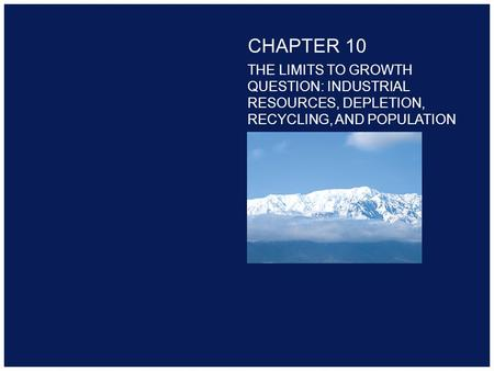 Copyright 2000 Addison-Welsey Longman CHAPTER 10 THE LIMITS TO GROWTH QUESTION: INDUSTRIAL RESOURCES, DEPLETION, RECYCLING, AND POPULATION.