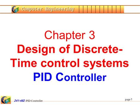 Page 1 241-482 : PID Controller Chapter 3 Design of Discrete- Time control systems PID C ontroller.