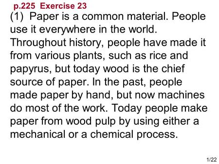 (1) Paper is a common material. People use it everywhere in the world. Throughout history, people have made it from various plants, such as rice and papyrus,