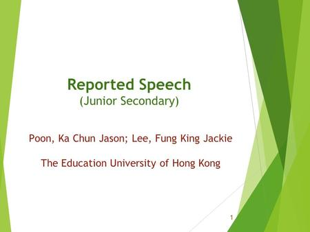 Reported Speech (Junior Secondary) Poon, Ka Chun Jason; Lee, Fung King Jackie The Education University of Hong Kong 1.