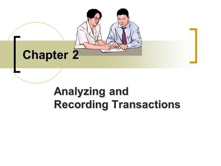 Chapter 2 Analyzing and Recording Transactions. Outline of Chapter 2 Analyzing and Recording Transactions Analyzing & Recording Process Analyzing & Processing.