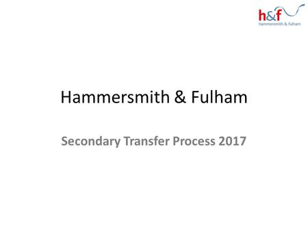 Hammersmith & Fulham Secondary Transfer Process 2017.