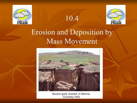 "10.4 Erosion and Deposition by Mass Movement. Describe places where the warning sign ""Watch for falling rocks!"" would be necessary or useful."