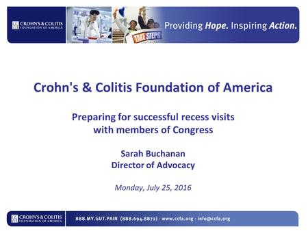 Crohn's & Colitis Foundation of America Preparing for successful recess visits with members of Congress Sarah Buchanan Director of Advocacy Monday, July.