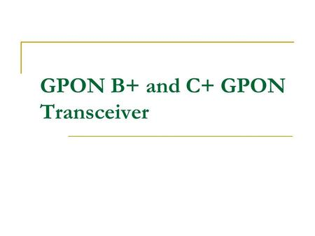 GPON B+ and C+ GPON Transceiver. A passive optical network (PON) is a telecommunications network that uses point-to-multipoint fiber to the premises in.