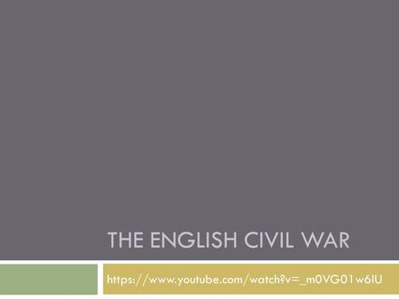 THE ENGLISH CIVIL WAR https://www.youtube.com/watch?v=_m0VG01w6lU.