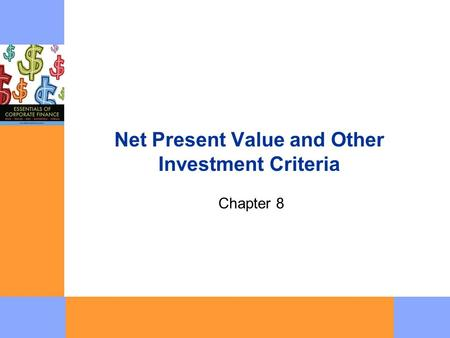 Net Present Value and Other Investment Criteria Chapter 8.