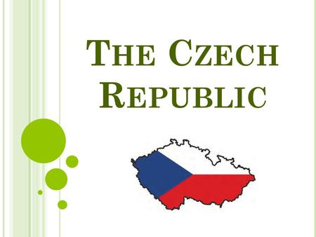 T HE C ZECH R EPUBLIC. GEOGRAPHY an inland country in central Europe borders on Poland (north), Germany (west), Austria (south), the Slovak Republic (east)