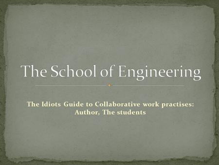 The Idiots Guide to Collaborative work practises: Author, The students.