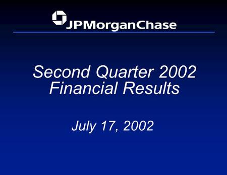 Second Quarter 2002 Financial Results July 17, 2002.
