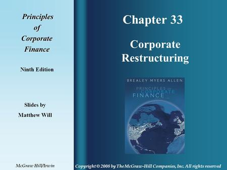 Chapter 33 Principles PrinciplesofCorporateFinance Ninth Edition Corporate Restructuring Slides by Matthew Will Copyright © 2008 by The McGraw-Hill Companies,