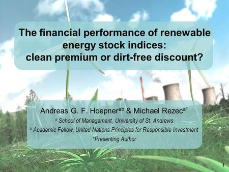 The financial performance of renewable energy stock indices: clean premium or dirt-free discount? Andreas G. F. Hoepner ab & Michael Rezec a* a School.