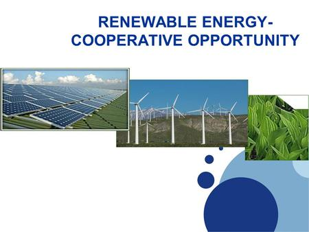 ICA <strong>RENEWABLE</strong> <strong>ENERGY</strong>- COOPERATIVE OPPORTUNITY. 2 <strong>Energy</strong> need <strong>Energy</strong> is the basic requirement for contemplating work <strong>in</strong> urban as well as rural areas. More.