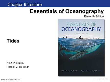 © 2014 Pearson Education, Inc. Tides Chapter 1 Clickers Essentials of Oceanography Eleventh Edition Alan P. Trujillo Harold V. Thurman Chapter 9 Lecture.