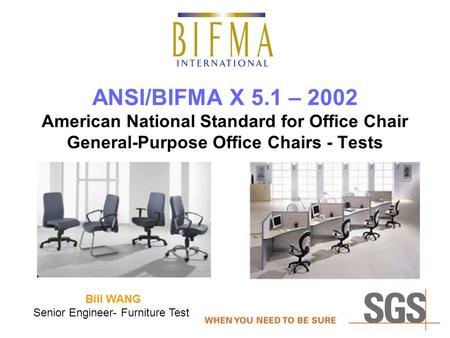 ANSI/BIFMA X 5.1 – 2002 American National Standard for Office Chair General-Purpose Office Chairs - Tests Bill WANG Senior Engineer- Furniture Test.
