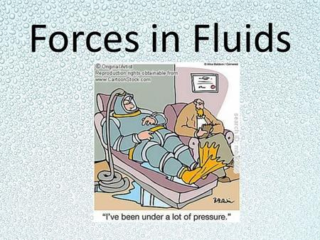 Forces in Fluids. Pressure The force distributed over an area Pressure = Force/Area Unit: the Pascal (Pa) 1 Pa = 1 N/m 2.