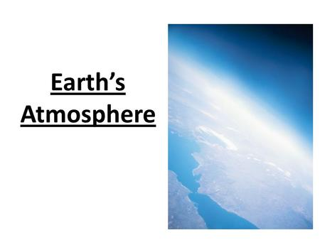 Earth's Atmosphere. Atmosphere Layer of air that surrounds Earth It is held in place by Earth's gravity.