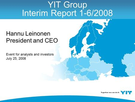 11 YIT Group Interim Report 1-6/2008 Hannu Leinonen President and CEO Event for analysts and investors July 25, 2008.