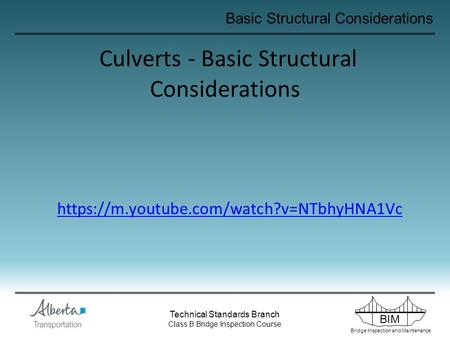 BIM Bridge Inspection and Maintenance Technical Standards Branch Class B Bridge Inspection Course Basic Structural Considerations Culverts - Basic Structural.