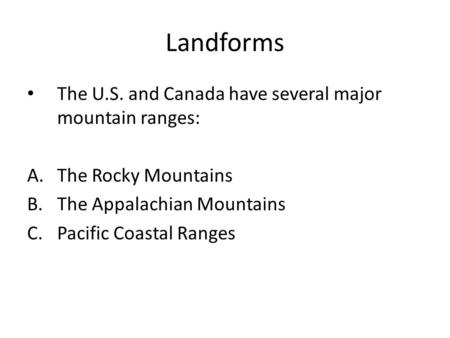 Landforms The U.S. and Canada have several major mountain ranges: A.The Rocky Mountains B.The Appalachian Mountains C.Pacific Coastal Ranges.