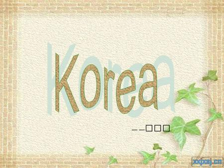 — — Mia Brief introduction of Korea language Korea is the country to the east of China. While korea has its own history and culture, its close geographic.