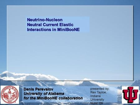 Neutrino-Nucleon Neutral Current Elastic Interactions in MiniBooNE Denis Perevalov University of Alabama for the MiniBooNE collaboration presented by: