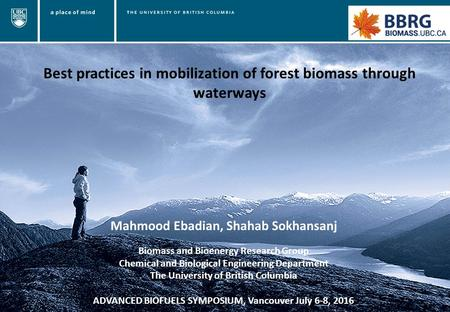 Best practices in mobilization of forest biomass through waterways Mahmood Ebadian, Shahab Sokhansanj Biomass and Bioenergy Research Group Chemical and.