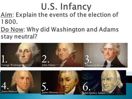 Aim: Explain the events of the election of 1800. Do Now: Why did Washington and Adams stay neutral?