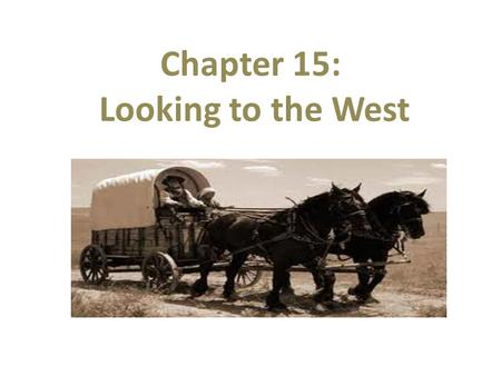 Chapter 15: Looking to the West. Following the Civil War, an increasing number of Americans began settling the large region between the Mississippi and.