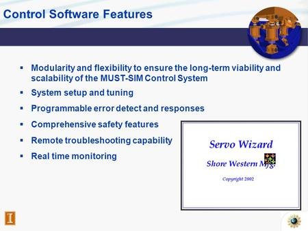 Control Software Features  Modularity and flexibility to ensure the long-term viability and scalability of the MUST-SIM Control System  System setup.