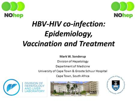 HBV-HIV co-infection: Epidemiology, Vaccination and Treatment Mark W. Sonderup Division of Hepatology Department of Medicine University of Cape Town &