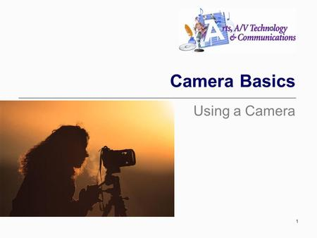 Camera Basics Using a Camera 1. Types of Cameras Still Cameras Fixed Lens Cameras Lens is not interchangeable (removable) Variable zoom, controlled by.