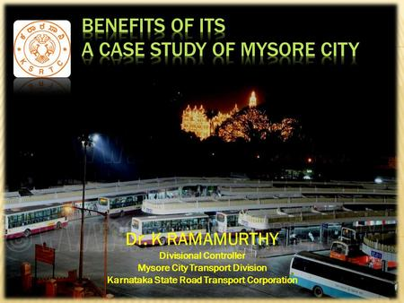 Dr. K RAMAMURTHY Divisional Controller Mysore City Transport Division Karnataka State Road Transport Corporation.