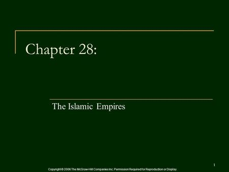 Copyright © 2006 The McGraw-Hill Companies Inc. Permission Required for Reproduction or Display. 1 Chapter 28: The Islamic Empires.